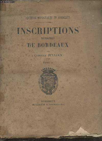 Inscriptions romaines de Bordeaux - Tome 2 - Archives municipales de Bordeaux.