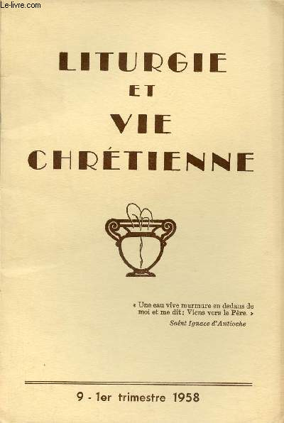 Liturgie et vie chrétienne n°9 1er trimestre 1958 - Initiation à la participation active par Gaston Fontaine - communion solennelle et profession de foi par Guy Larose - deux sessions de liturgie la vie et l'enseignement liturgiques etc.