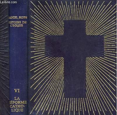 Histoire de l'église du Christ. Tome 6. La réforme catholique