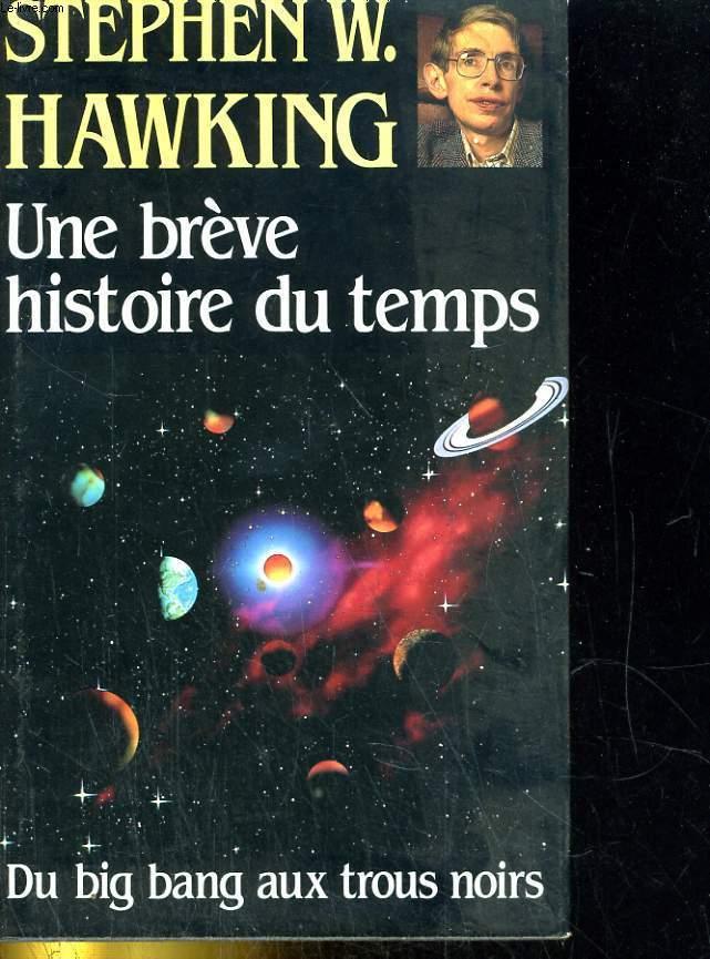 Une brève histoire du temps. du big bang aux trous noirs