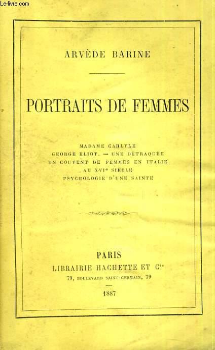 Portraits de Femmes - Madame Carlyle, George Eliot, Une détarquée, Un couvent de femmes en Italie au XVIe siècle, Psychologie d'une sainte.