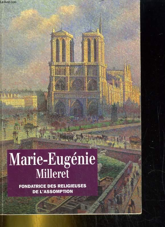 Marie-Eugénie Milleret - Fondatrice des Religieuses de l'Assomption - 1817-1898