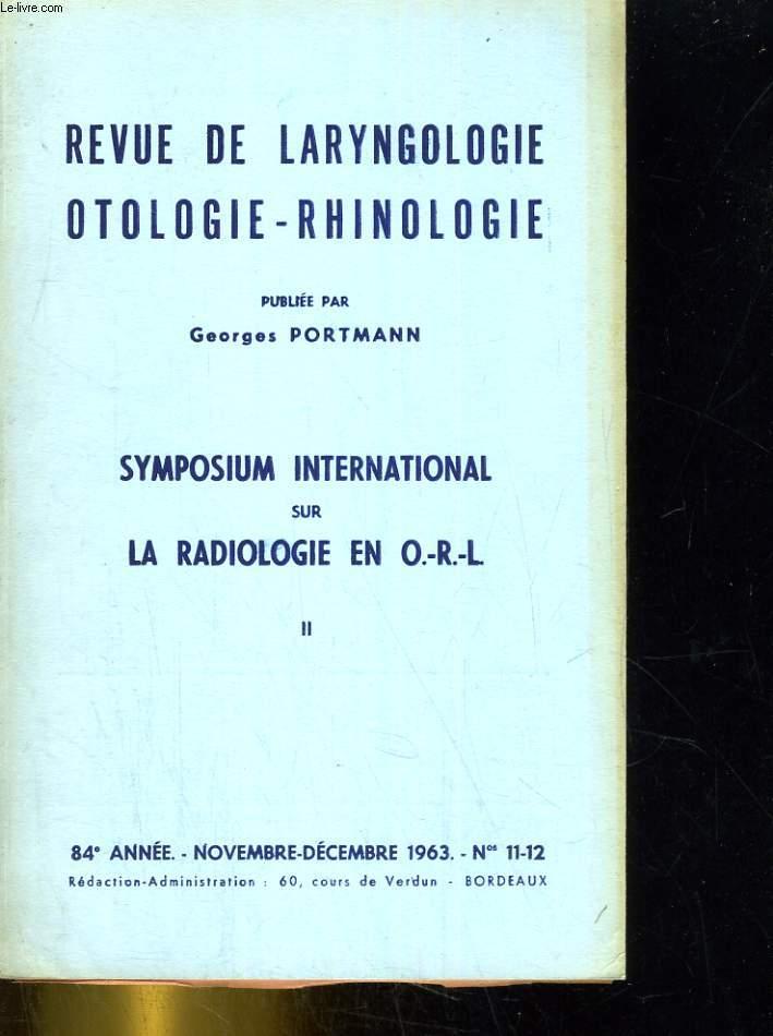 Symposium international sur la ra radiologie en O-R-L II. 84e année - novembre-décembre 1963 - n°11-12.