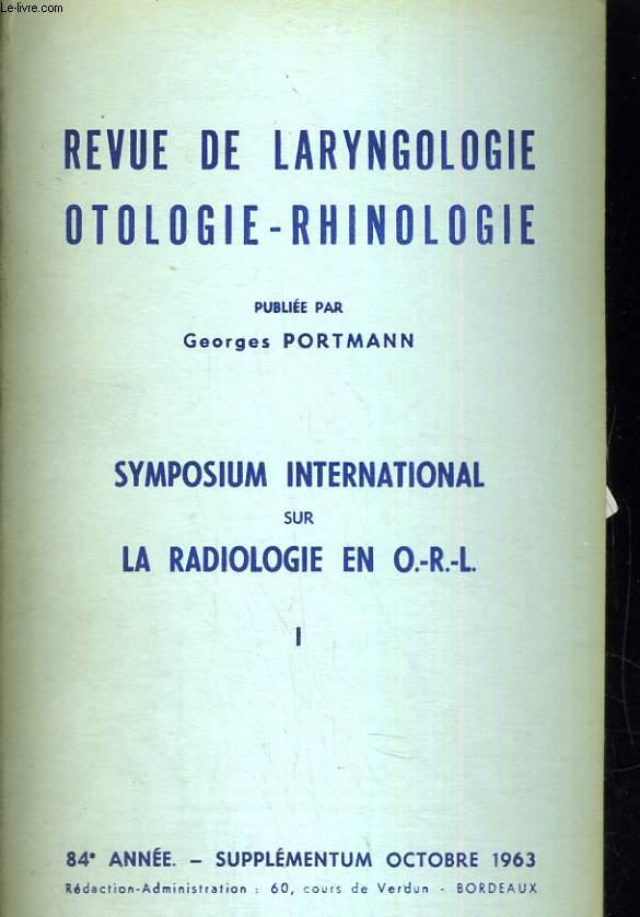 Revue de laryngologie otologie-rhinologie. Symposium international sur la radiologie en O.-R.-L. I. 84e année - supplémentum octobre 1963.