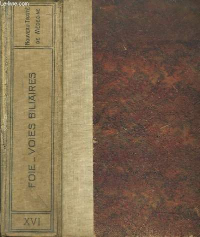 Nouveau traité de médecine. Fascicule XVI: Pathologie du foie et des voies biliaires