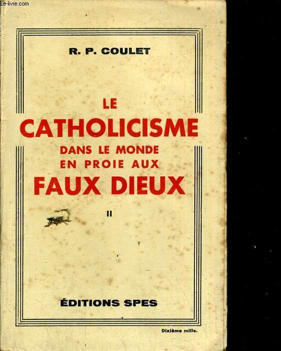 La catholicisme dans le monde en proie aux faux dieux tome II