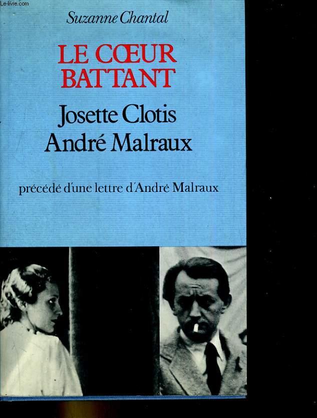 Le coeur battant Josette Clotis/ André Malraux