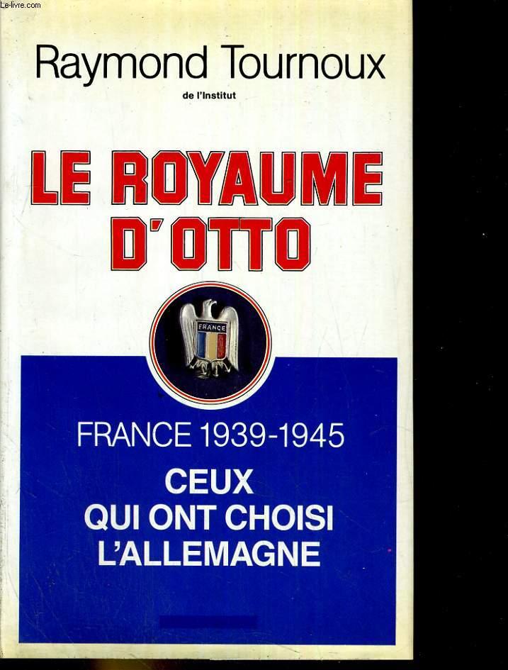 Le royauime d'otto France  1939- 1945 Ceux qui not choisi l'allemagne