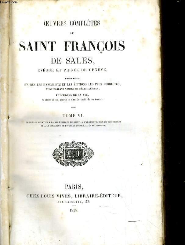 Oeuvres complètes de Saint François de Sales, eveque et prince de Genève. Tome VI