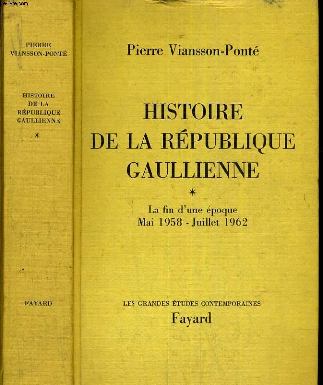 Histoire de la république gaullienne 1/ La fin d'une époque Mai 1958- Juillet 1962