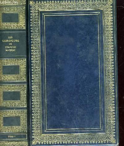Les chefs d'oeuvre de François Mauriac: La robe prétexte, Le baiser au lépreux, Le dernier chapitre du baiser au lépreux, Le fleuve de feu, Plongées.