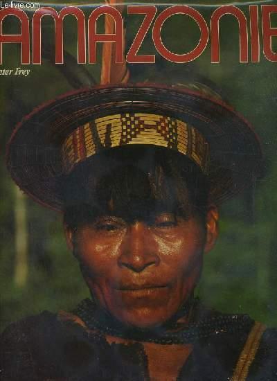 AMAZONIE / L'Amazonie et lesEuropéens - La nature et l'economie en Amazonie - La faune en Amazonie - Le monde végétal en amazonie - LEs indiens d'Amazonie.