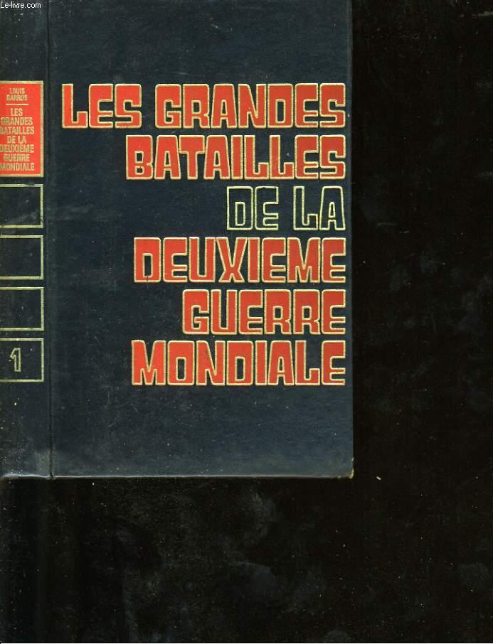 LES GRANDES BATAILLE DE LA DEUXIEME GUERRE MONDIALE. TOME 1.