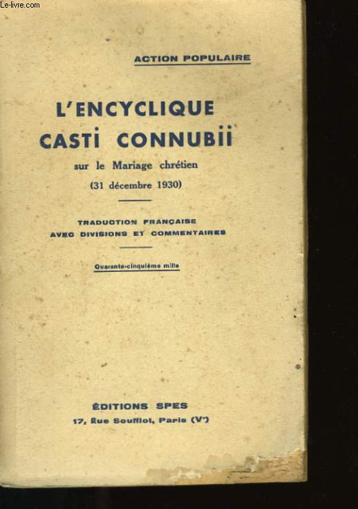 L'ENCYCLIQUE CASTI CONNUBII. SUR LE MARIAGE CHRETIEN.