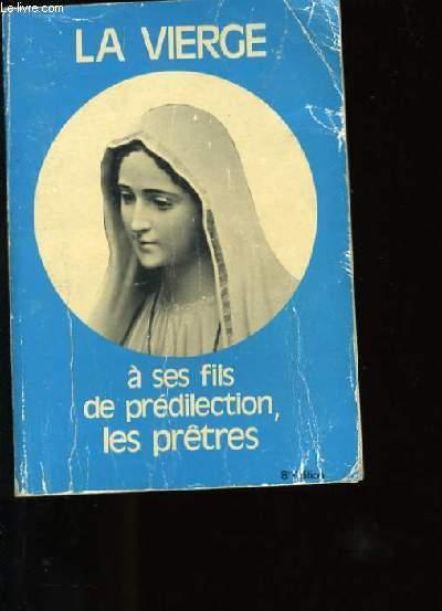 LA VIERGE A SES FILS DE PREDILECTION LES PRETRES.