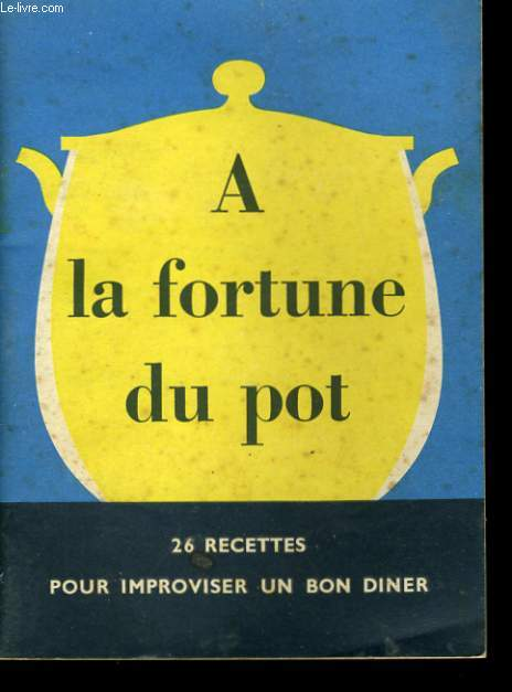 A LA FORTUNE DU POT.