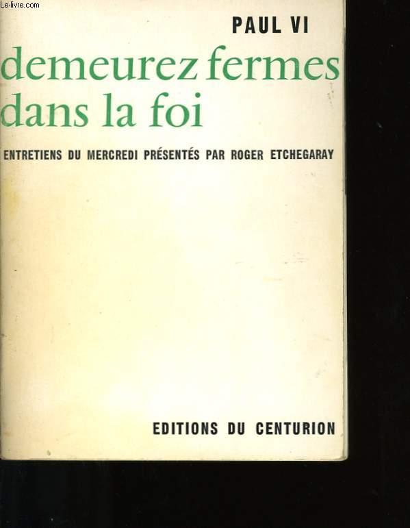DEMEUREZ FERMES, DANS LE FOI.