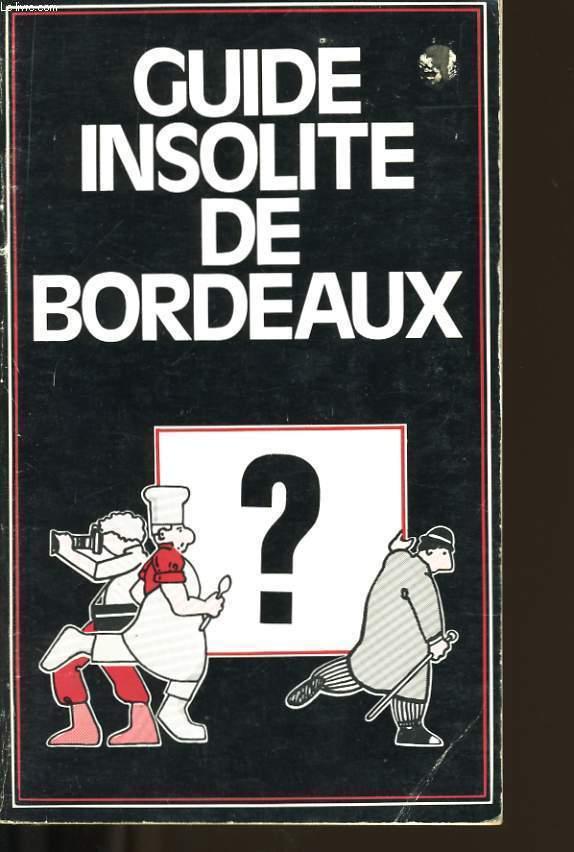 GUIDE INSOLITE DE BORDEAUX.