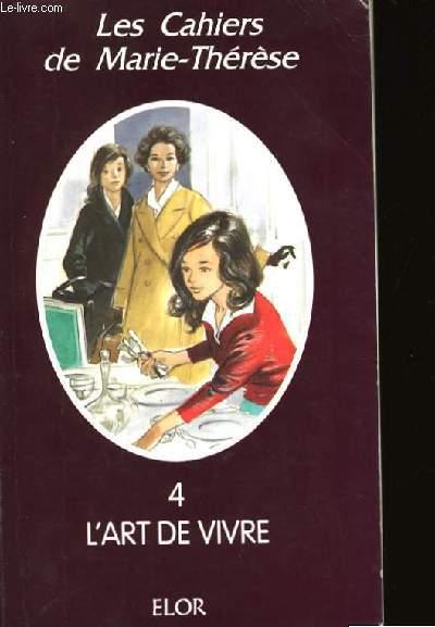 LES CAHIERS DE MARIE - THERESE 4- L'ART DE VIVRE.