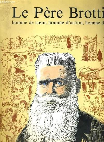 LE PERE BROTTIER: HOMME DE COEUR, HOMME D'ACTION, HOMME DE DIEU.