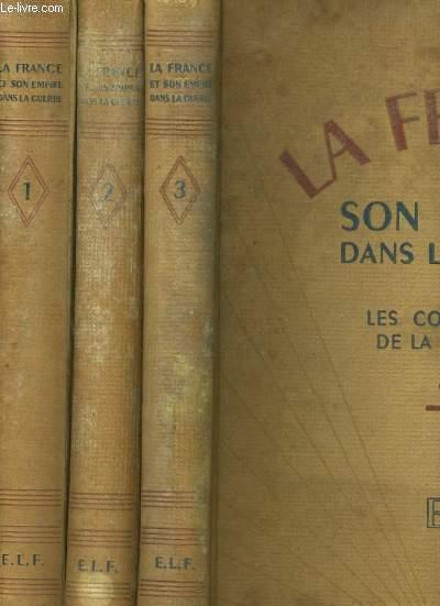 LA FRANCE ET SON EMPIRE DANS LE GUERRE OU LES COMPAGNONS DE LA GRANDEUR EN 3 TOMES.