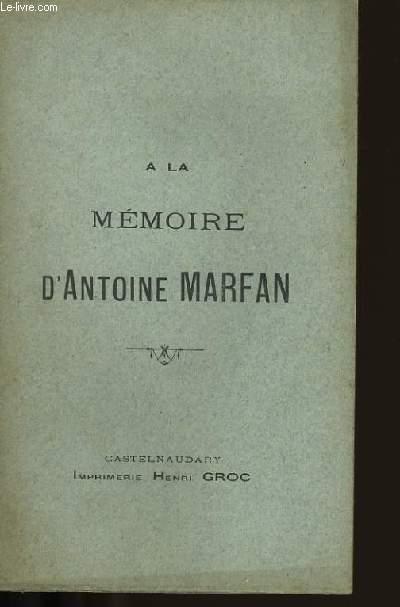 A LA MEMOIRE D'ANTOINE MARFAN.