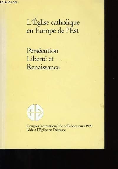 L'EGLISE CATHOLIQUE EN EUROPE DE L'EST. PERSECUTION LIBERTE ET RENAISSANCE.