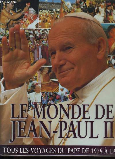 LE MONDE DE JEAN-PAUL II. TOUS LES VOYAGES DU PAPE DE 1978 A 1996.
