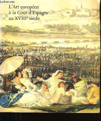 L'ART EUROPEEN A LA COUR D'ESPAGNE AU XVIII ème  SIECLE.