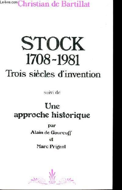 STOCK. 1708-1981. TROIS SIECLE D'INVENTION SUIVI DE UNE APPROCHE HISTORIQUE.