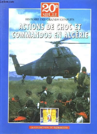 HISTOIRE DES GRANDS CONFLITS. ACTIONS DE CHOC ET COMMANDOS EN ALGERIE.