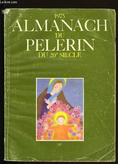 ALMANACH DU PELERIN DU 20 ème SIECLE. 1975.