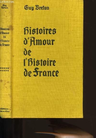 HISTOIRES D'AMOUR DE L'HISTOIRE DE FRANCE. TOME 10.