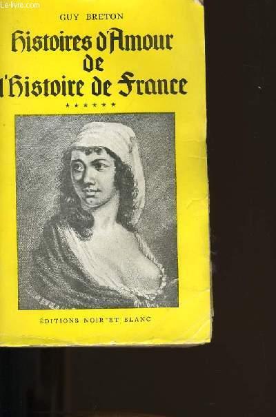 HISTOIRES D'AMOUR DE L'HISTOIRE DE FRANCE. TOME 6.