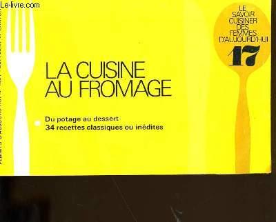 LE SAVOIR CUISINER DES FEMMES D'AUJOURD'HUI N° 17. LA CUISINE AU FROMAGE.