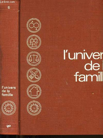 L'UNIVERS DE LA FAMILLE. TOME 6.