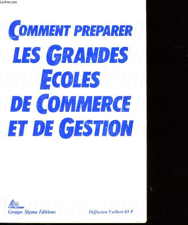 COMMENT PREPARER LES GRANDES ECOLES DE COMMERCE ET DE GESTION.