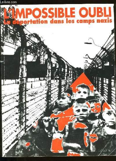 L'IMPOSSIBLE OUBLI. LA DEPORTATION DANS LES CAMPS NAZIS.