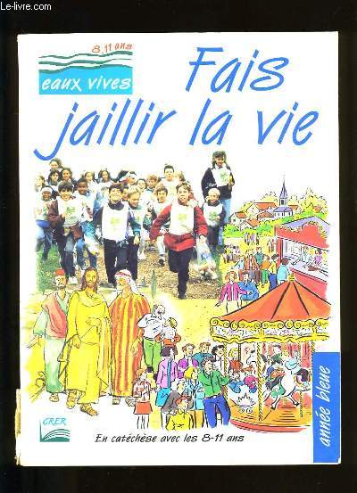 FAIS JAILLIR LA VIE.