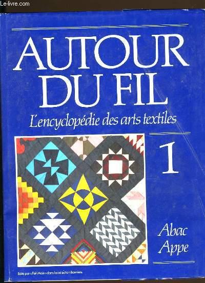 AUTOUR DU FIL. L'ENCYCLOPEDIE DES ARTS TEXTILES.