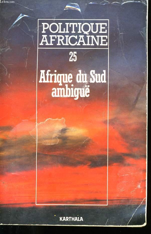 POLITIQUE AFRICAINE N° 25. AFRIQUE DU SUD AMBIGUE.