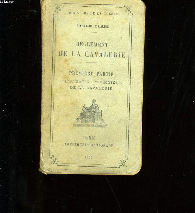 REGLEMENT DE LA CAVALERIE. PREMIERE PARTIE. PREPARATION TECHNIQUE DE LA CAVALERIE.