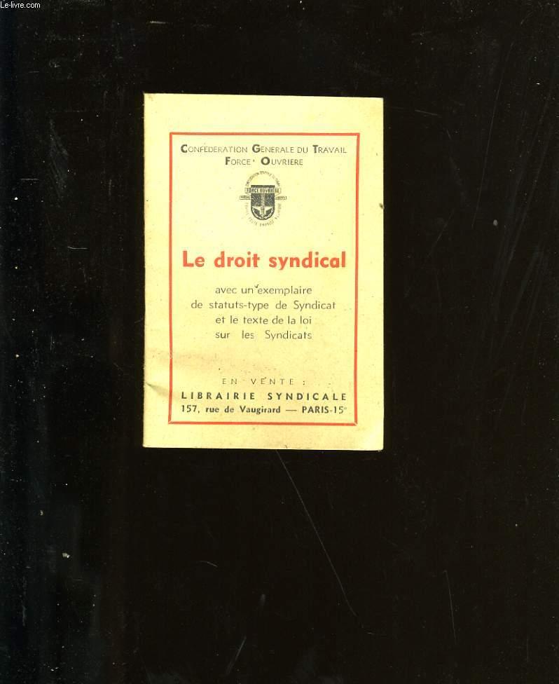 LE DROIT SYNDICAL. AVEC UN EXEMPLAIRE DE STATUT-TYPE DE SYNDICAT ET LE TEXTE DE LA LOI SUR LES SYNDICATS.
