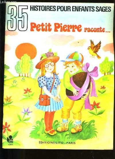 PETIT PIERRE RACONTE 35 HISTOIRES POUR LES ENFANTS SAGES.