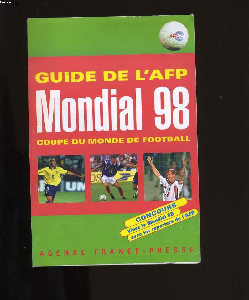 GUIDE DE L'AFP. MONDIAL 98. COUPE DU MONDE DE FOOTBALL.