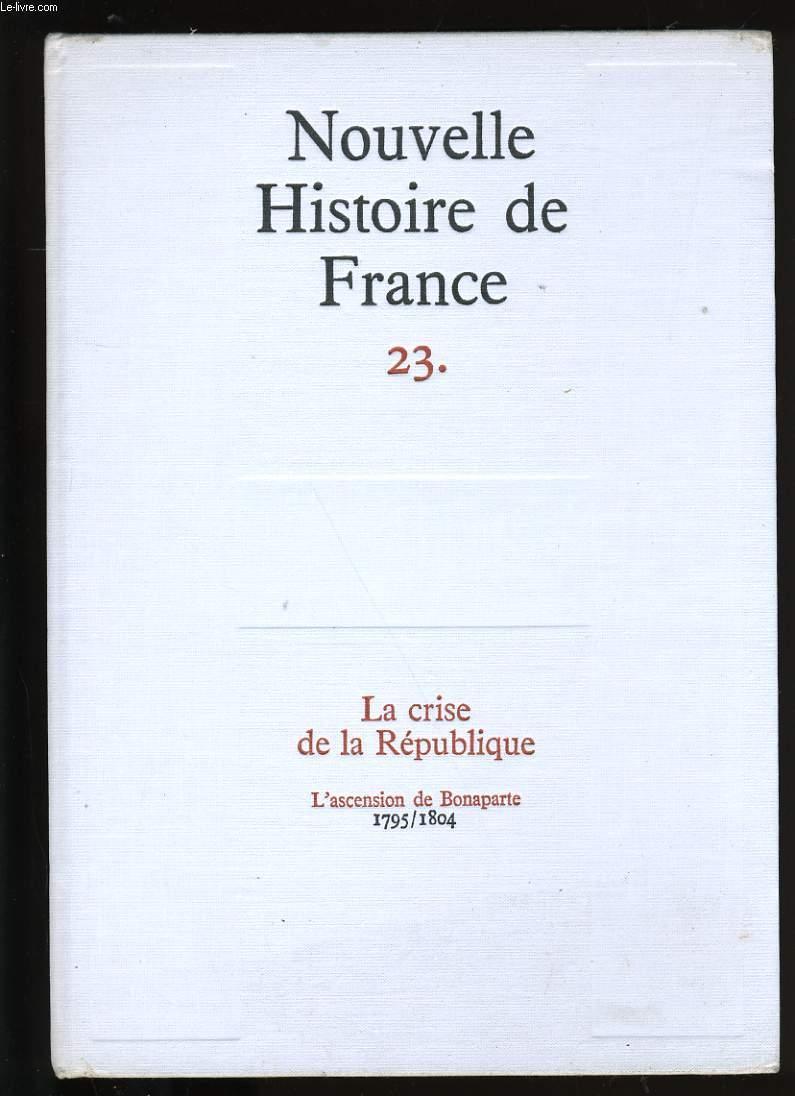 NOUVELLE HISTOIRE DE FRANCE N° 23 LA CRISE DE LA REPUBLIQUE.