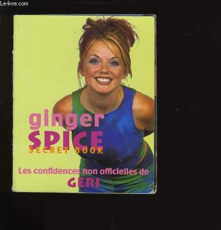 GINGER SPICE SECRET BOOK. LES CONFIDENCES NON OFFICIELLES DE GERY.