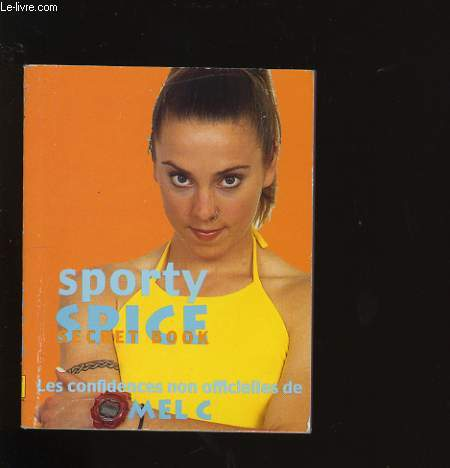 SPORTY SPICE SECRET BOOK. LES CONFIDENCES NON OFFICIELLES DE MEL C.