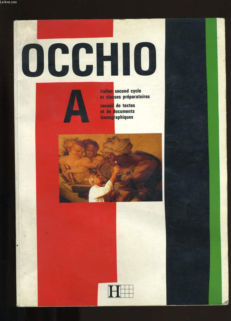 OCCHIO A. ITALIEN SECOND CYCLE ET CLASSES PREPARATOIRES, RECUEIL DE TEXTES ET DE DOCUMENTS ICONOGRAPHIQUES.