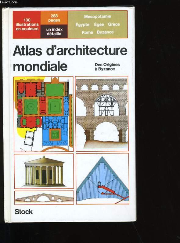 ATLAS D'ARCHITECTURE MONDIALE. DES ORIGINES A BYZANCE. TOME 1.